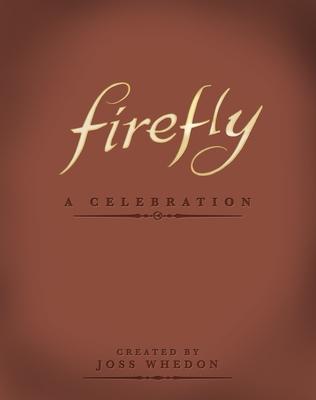 Firefly: A Celebration - Whedon, Joss (Creator)