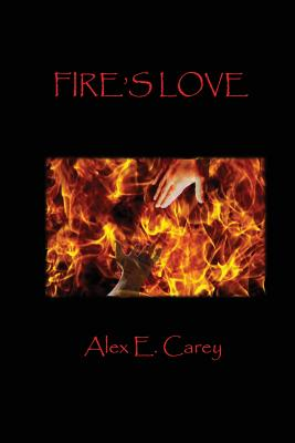 Fire's Love - Carey, Alex E