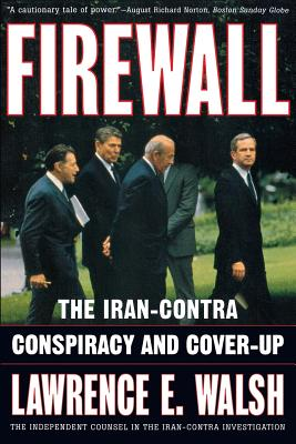 Firewall: The Iran-Contra Conspiracy and Cover-Up - Walsh, Lawrence E (Preface by)