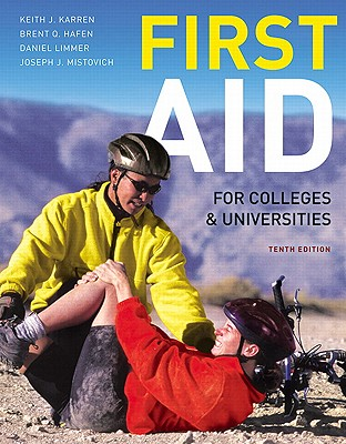 First Aid for Colleges and Universities - Karren, Keith J., and Hafen, Brent Q., and Mistovich, Joseph J.