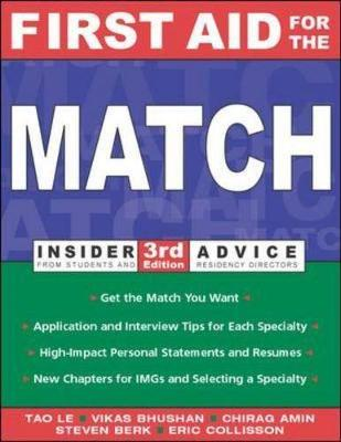 First Aid for the Match: Insider Advice from Students and Residency Directors - Le, Tao, M.D., and Bhushan, Vikas, M.D., and Amin, Chirag, M.D.