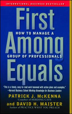 First Among Equals: How to Manage a Group of Professionals - McKenna, Patrick J, C.P, and Maister, David H