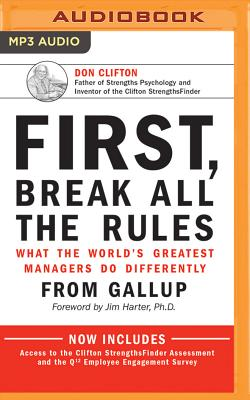 First, Break All the Rules: What the World's Greatest Managers Do Differently - Buckingham, Marcus (Read by), and Coffman, Curt, and Harter, Jim, Mr. (Foreword by)