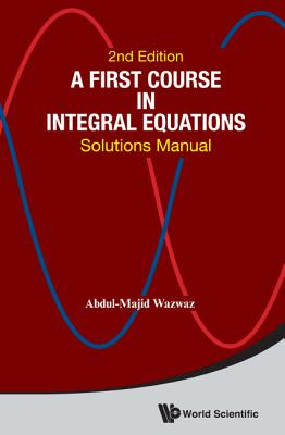 First Course In Integral Equations, A: Solutions Manual - Wazwaz, Abdul-Majid