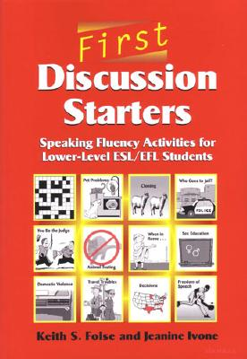 First Discussion Starters: Speaking Fluency Activities for Lower-Level ESL/Efl Students - Folse, Keith S, and Ivone, Jeanine Aida