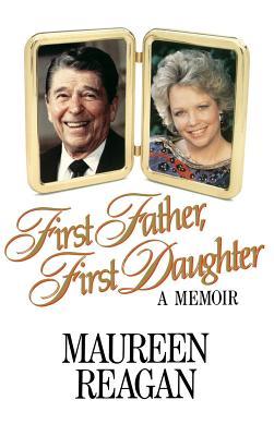 First Father, First Daughter: A Memoir - Herrmann, Dorothy, and Reagan, Maureen