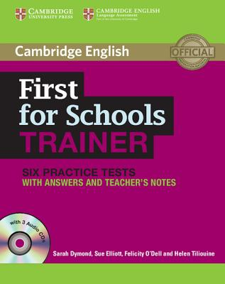First for Schools Trainer Six Practice Tests with Answers and Audio CDs (3) - Dymond, Sarah, and Elliott, Sue, and O'Dell, Felicity