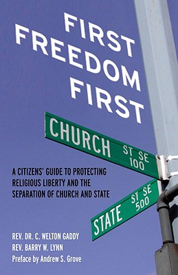 First Freedom First: A Citizen's Guide to Protecting Religious Liberty and the Separation of Church and State - Gaddy, C Welton, and Lynn, Barry W, Rev.