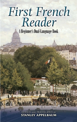 First French Reader: A Beginner's Dual-Language Book - Appelbaum, Stanley (Editor)