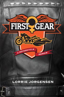 First Gear: A Motorcycle Memoir - Jorgensen, Lorrie