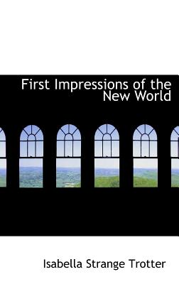 First Impressions of the New World - Trotter, Isabella Strange
