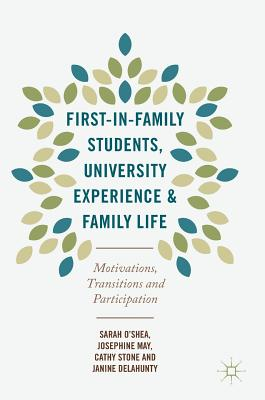 First-In-Family Students, University Experience and Family Life: Motivations, Transitions and Participation - O'Shea, Sarah
