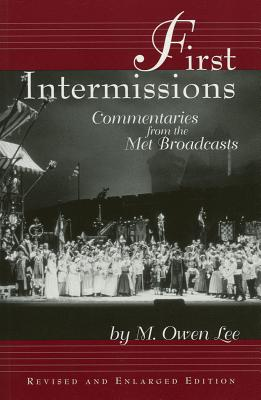 First Intermissions: Commentaries from the Met - Lee, M Owen
