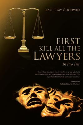 First Kill All the Lawyers: In Pro Per - Goodwin, Katie Law