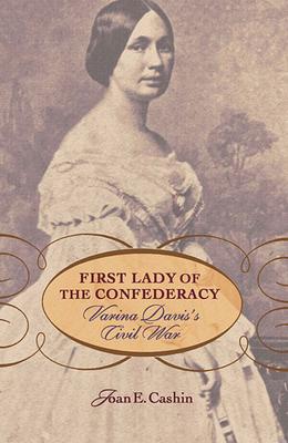 First Lady of the Confederacy: Varina Davis's Civil War - Cashin, Joan E