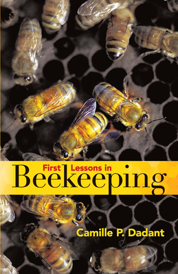 First Lessons in Beekeeping - Dadant, Camille Pierre