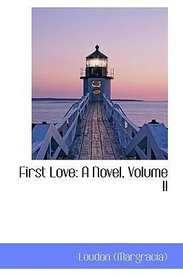 First Love: A Novel, Volume II - (Margracia), Loudon