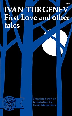 First Love and Other Tales - Turgenev, Ivan Sergeevich, and Magarshack, David (Translated by)