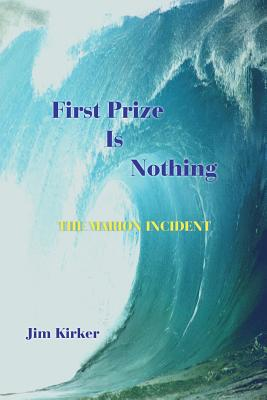 First Prize Is Nothing: The Marion Incident - Kirker, Jim