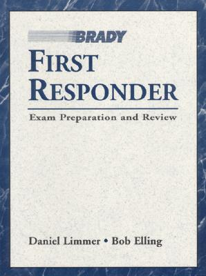 First Responder Exam Preparation and Review - Lim, Daniel, and Elling, Robert, and Limmer, Dan