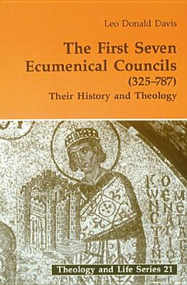 First Seven Ecumenical Councils: Their History and Theology - Davis, Leo D