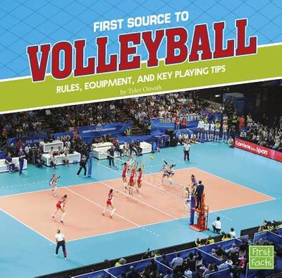 First Source to Volleyball: Rules, Equipment, and Key Playing Tips - Omoth, Tyler