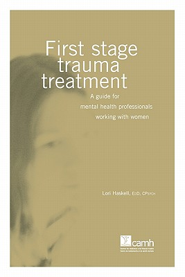 First Stage Trauma Treatment: A Guide for Mental Health Professionals Working with Women - Haskell, Lori
