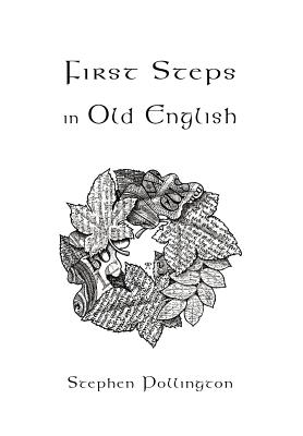 First Steps in Old English - Pollington, Stephen