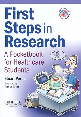 First Steps in Research: A Pocketbook for Healthcare Students - Porter, Stuart, PhD