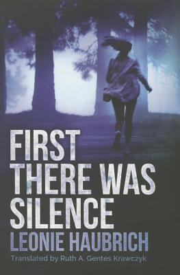 First There Was Silence - Haubrich, Leonie