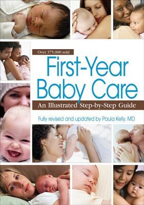 First-Year Baby Care: An Illustrated Step-By-Step Guide - Kelly, Paula, M D