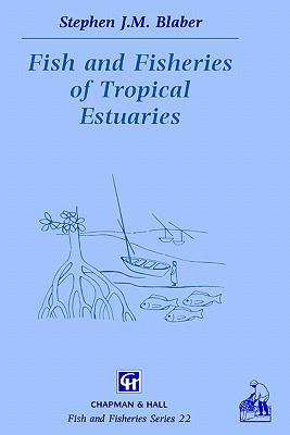Fish and Fisheries in Tropical Estuaries - Blaber, S J