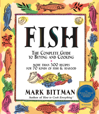 Fish: The Complete Guide to Buying and Cooking - Bittman, Mark