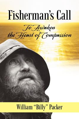 "Fisherman's Call: To Awaken the Heart of Compassion - Packer, William ""Billy"""