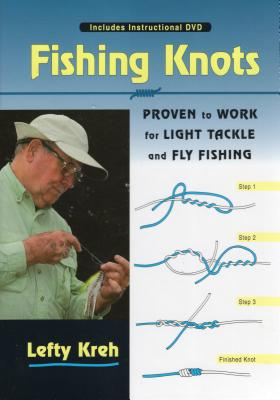Fishing Knots: Proven to Work for Light Tackle and Fly Fishing - Kreh, Lefty