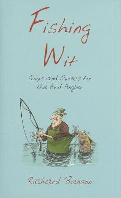 Fishing Wit: Quips and Quotes for the Avid Angler - Benson, Richard