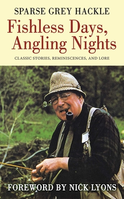 Fishless Days, Angling Nights: Classic Stories, Reminiscences, and Lore - Hackle, Sparse Grey, and Lyons, Nick (Foreword by)