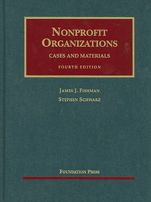 Fishman and Schwarz's Nonprofit Organizations, Cases and Materials, 4th - Fishman, James J, and Schwarz, Stephen