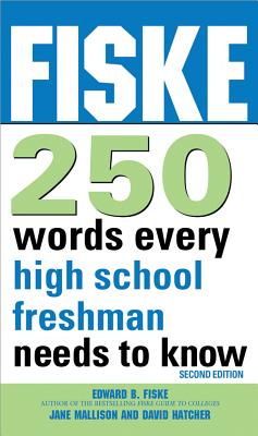 Fiske 250 Words Every High School Freshman Needs to Know - Fiske, Edward B