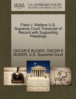Fiske V. Wallace U.S. Supreme Court Transcript of Record with Supporting Pleadings - Buder, Oscar E, and U S Supreme Court (Creator)
