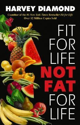 Fit for Life: Not Fat for Life - Diamond, Harvey