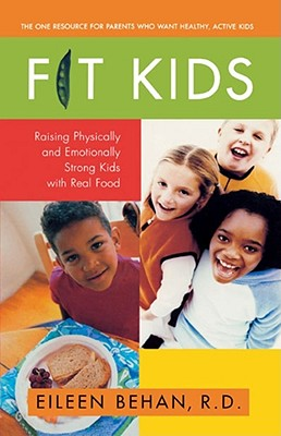 Fit Kids: Raising Physically and Emotionally Strong Kids with Real Food - Behan, Eileen