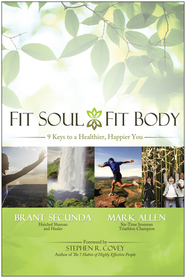 Fit Soul, Fit Body: 9 Keys to a Healthier, Happier You - Secunda, Brant, and Allen, Mark