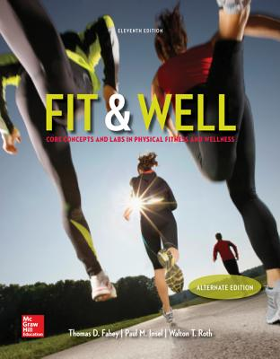 Fit & Well Alternate Edition: Core Concepts and Labs in Physical Fitness and Wellness Loose Leaf Edition - Insel, Paul, and Fahey, Thomas, and Roth, Walton