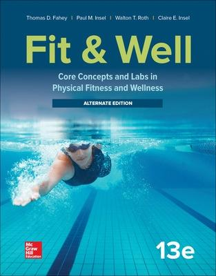 Fit & Well: Core Concepts and Labs in Physical Fitness and Wellness - Alternate Edition - Fahey, Thomas, and Insel, Paul, and Roth, Walton