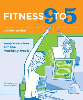 Fitness 9 to 5: Easy Exercises for the Working Week - Archer, Shirley Sugimura, M.A.