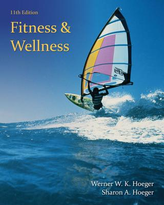 Fitness and Wellness - Hoeger, Wener W K, and Hoeger, Sharon A