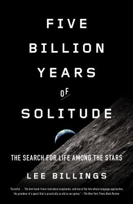 Five Billion Years of Solitude: The Search for Life Among the Stars - Billings, Lee