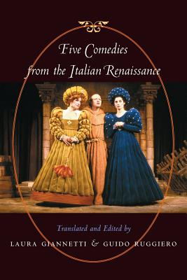 Five Comedies from the Italian Renaissance - Giannetti, Laura, Dr. (Editor), and Ruggiero, Guido (Editor)