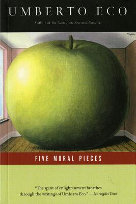 Five Moral Pieces - Eco, Umberto, and McEwen, Alastair (Translated by)